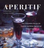 Aperitif. Über 50 köstliche Rezepte für Getränke und kleine Speisen zur heure de lapéritif 978-3884728123