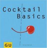 Cocktail Basics - GU Basic cooking: Alles, was man braucht, um tolle Drinks zu mixen 978-3774257986