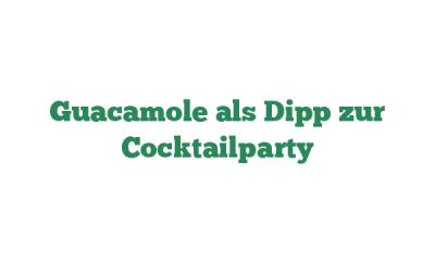 Guacamole als Dipp zur Cocktailparty
