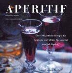 Einladung zum Aperitif – Mit 50 Rezepten für Drinks und kleine Leckerbissen