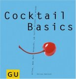 Cocktail Basics - GU Basic cooking: Alles, was man braucht, um tolle Drinks zu mixen 978-3774257986